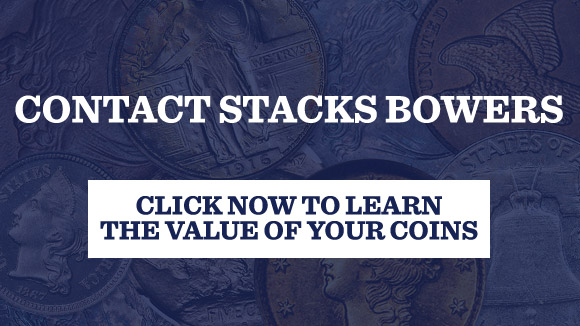 Contact Stacks Bowers - Click now to learn the value of your coins